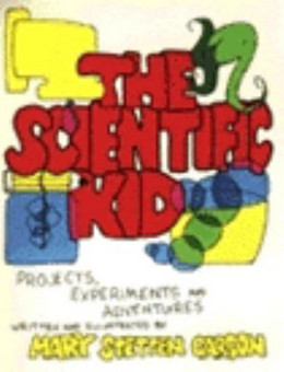 Scientific Kid: Projects, Experiments, Adventures Carson B1298