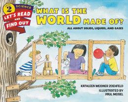 What Is the World Made Of?: All About Solids, Liquids, and Gases, Zoehfeld B0094