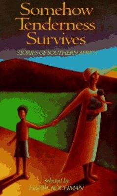 Somehow Tenderness Survives : Stories of Southern Africa B0534