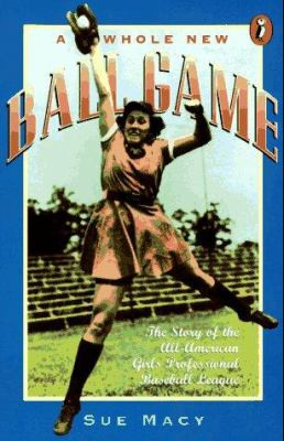 Whole New Ball Game: Story of the All-American Girls Professional Baseball League B3010