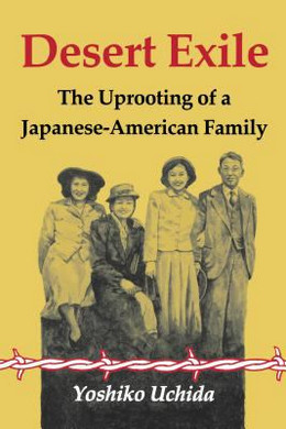 DESERT EXILE: THE UPROOTING OF A JAPANESE-AMERICAN FAMILY, Uchida B1644