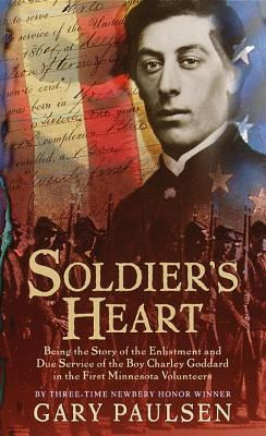 Soldier's Heart : Being the Story of the Enlistment and Due Service of the Boy Charley Goddard in the First Minnesota Volunteers B1161