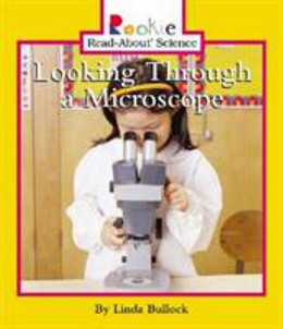 Looking Through a Microscope (Rookie Read About Science), Bullock B8292