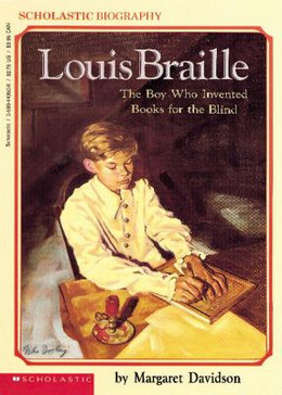 LOUIS BRAILLE: THE BOY WHO INVENTED BOOKS FOR THE BLIND, Davidson B0265