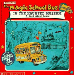 Magic School Bus in the Haunted Museum : A Book about Sound B2448