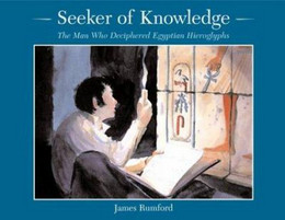 Seeker of Knowledge : The Man Who Deciphered Egyptian Hieroglyphs B3782