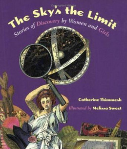 Sky's the Limit: Stories of Discovery by women and Girls, Thimmesh B3633