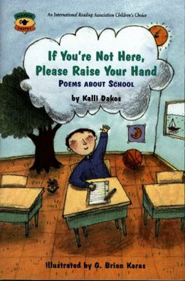 If You're Not Here, Please Raise Your Hand : Poems about School B3424