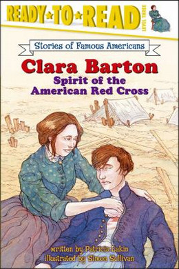 Clara Barton: Spirit of the American Red Cross (Ready-to-Read Stories of Famous Americans) B0425