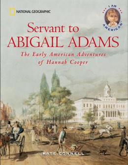 Servant to Abigail Adams : The Early Colonial Adventures of Hannah Cooper B3772