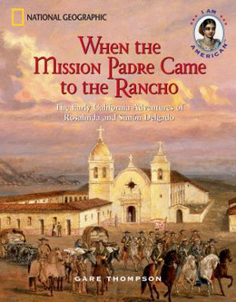 WHEN THE MISSION PADRE CAME TO THE RANCHO: THE EARLY CALIFORNIA ADVENTURES OF ROSALINDA AND SIMON DELGADO, Thompson B3774