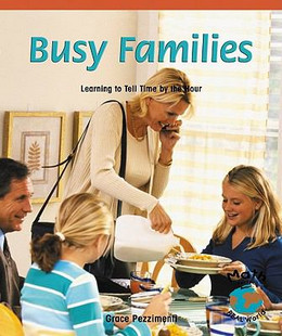 Busy Families : Learning to Tell Time by the Hour B8407