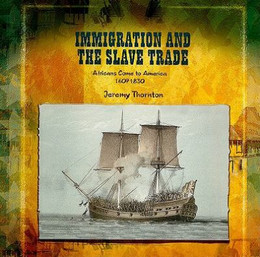 Immigration and the Slave Trade: Africans Come to America (1607-1830), Thornton B8400