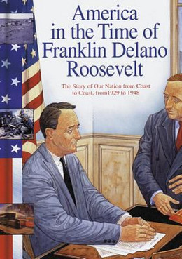 Franklin Delano Roosevelt : The Story of Our Nation from Coast to Coast, from 1929 To 1948 B3496