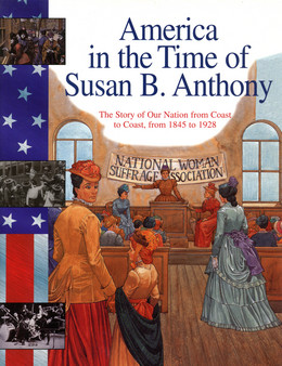 Susan B. Anthony : The Story of Our Nation from Coast to Coast, 1845-1928 B3502