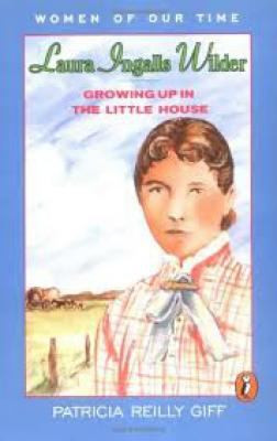 Laura Ingalls Wilder: Growing Up in the Little House (Women of Our Time) B0610