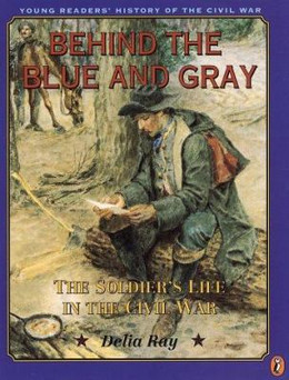 BEHIND THE BLUE & GRAY: A SOLDIERS LIFE IN THE CIVIL WAR , Ray B1172