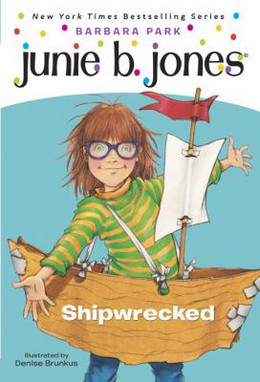 JUNIE B. JONES, FIRST GRADER: SHIPWRECKED, Park B8482