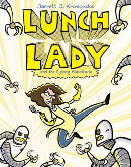 Lunch Lady and the Cyborg Substitute B4282