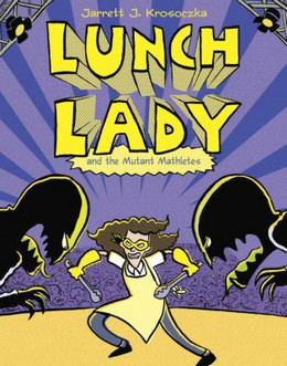 Lunch Lady and the Mutant Mathletes B4288