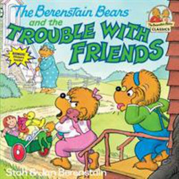 Berenstain Bears and the Trouble with Friends B2829
