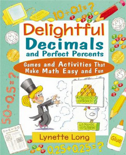 Delightful Decimals and Perfect Percents: Games and Activities That Make Math Easy and Fun B3095