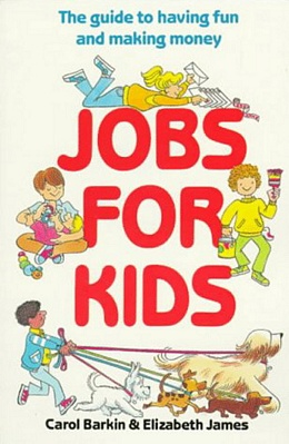 Jobs for Kids: The Guide to Having Fun and Making Money, Barkin B2233