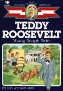 TEDDY ROOSEVELT (Childhood of Famous Americans), Weil B0915