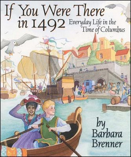 If You Were There in 1492: Everyday Life in the Time of Columbus, Brenner B1501