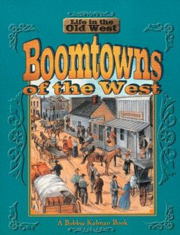 Boomtowns of the West, Kalman (Life in the Old West Series) B3486