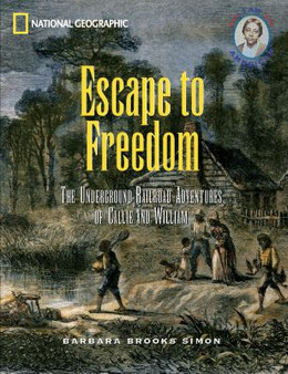 Escape to Freedom : The Underground Railroad Adventures of Callie and William B3768