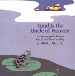 TOAD IS THE UNCLE OF HEAVEN: A VIETNAMESE FOLKTALE, Lee B0905