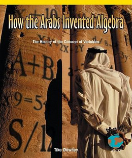 How the Arabs Invented Algebra : The History of the Concept of Variables N2668