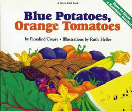 Blue Potatoes, Orange Tomatoes : How to Grow a Rainbow Garden B2937