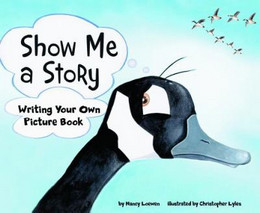 Show Me a Story: Writing Your Own Picture Book 9781404853423