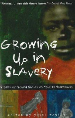Growing Up in Slavery: Stories of Young Slaves as Told by Themselves B3628