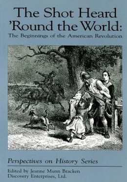 Shot Heard 'Round the World : The Beginnings of the American Revolution B2375