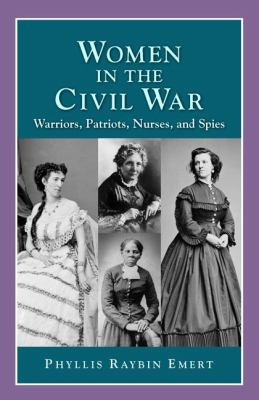 Women in the Civil War: Warriors, Patriots, Nurses, and Spies B2726